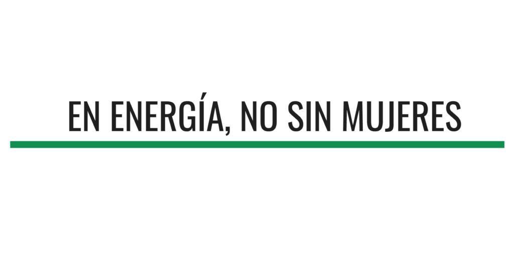 Manifiesto del sector energético: En Energía No Sin Mujeres.